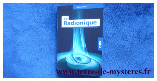 La Radionique, un livre pour comprendre et pratiquer la Radionique