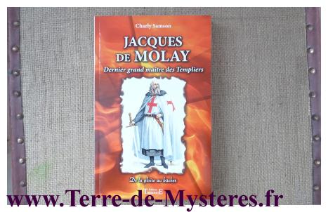 Jacques de Molay, dernier grand maître des Templiers, une étude de Charly Samson