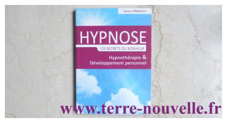 Hypnose, les secrets du bonheur. Hypnothérapie et Développement personnel