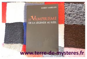 Le Vampirisme, de la légende au réel, le livre de référence sur les vampires par Robert Ambelain