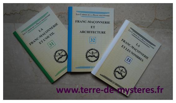 Les Cahiers de la Franc-Maçonnerie : la Franc-Maçonnerie et l'Outil, Franc-Maçonnerie et Architecture, la Franc-Maçonnerie et les nombres